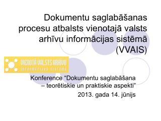 Dokumentu saglabāšanas procesu atbalsts vienotajā valsts arhīvu informācijas sistēmā (VVAIS)