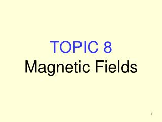 TOPIC 8 Magnetic Fields