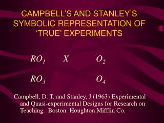 CAMPBELL S AND STANLEY S SYMBOLIC REPRESENTATION OF  TRUE  EXPERIMENTS