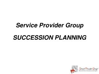 Service Provider Group SUCCESSION PLANNING