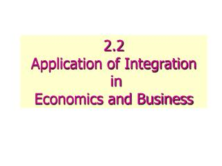 2.2 Application of Integration  in  Economics and Business