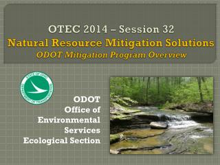 OTEC 2014 – Session 32 Natural Resource  Mitigation Solutions ODOT Mitigation  Program Overview