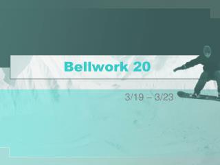 Bellwork 20