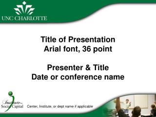 Title of Presentation Arial font, 36 point Presenter & Title Date or conference name