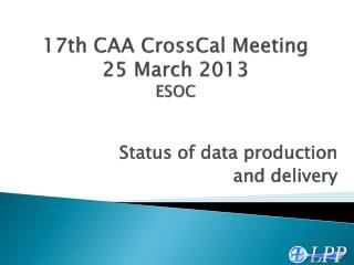 17th CAA  CrossCal  Meeting 25 March 2013 ESOC