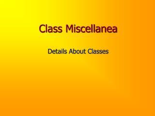 Class Miscellanea