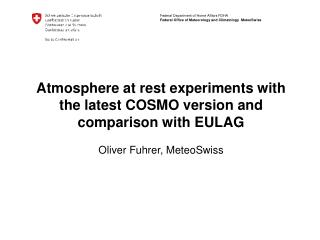 Atmosphere at rest experiments with the latest COSMO version and comparison with EULAG