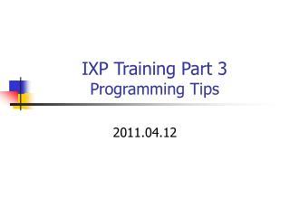 IXP Training Part 3 Programming Tips