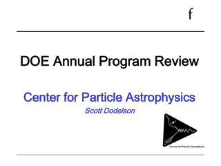 DOE Annual Program Review Center for Particle Astrophysics Scott Dodelson