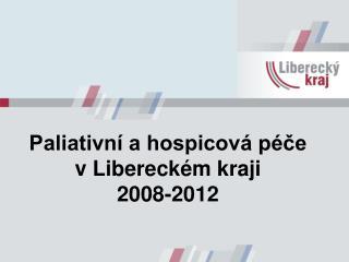 Paliativní a hospicová péče v Libereckém kraji 2008-2012