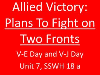 Allied Victory:  Plans To Fight on Two Fronts