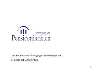 Lunch- bijeenkomst Vereniging  van  Pensioenjuristen 1  oktober 2014, Amsterdam