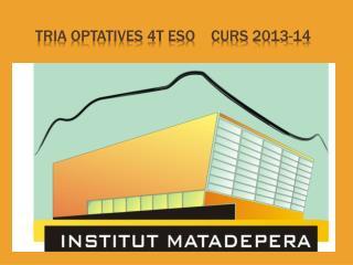 TRIA OPTATIVES  4T  ESO    CURS  2013-14