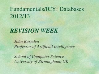 Fundamentals/ICY: Databases 2012/13 REVISION WEEK