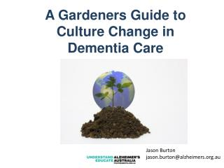 A Gardeners Guide to Culture Change in Dementia Care