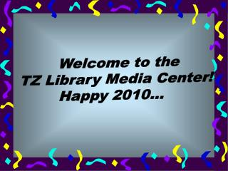 Welcome to the  TZ Library Media Center! Happy 2010...