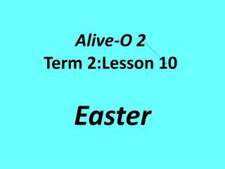 Alive-O 2 Term 2:Lesson 10