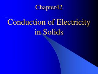 Chapter42 Conduction of Electricity    in Solids