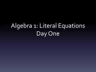 Algebra 1: Literal  Equations Day One