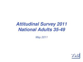 Attitudinal Survey 2011 National Adults  35-49 May 2011