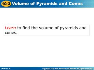 Learn  to find the volume of pyramids and cones.