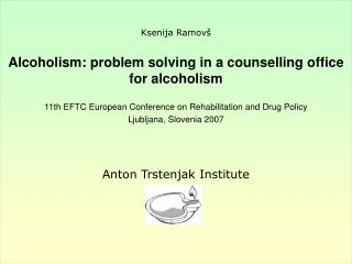 Ksenija Ramovš  Alcoholism: problem solving in a co u nselling office for alcoholism