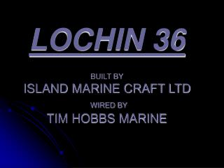 LOCHIN 36 BUILT BY ISLAND MARINE CRAFT LTD  WIRED BY TIM HOBBS MARINE