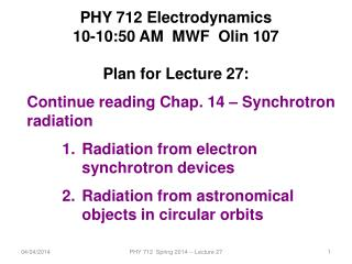 PHY 712 Electrodynamics 10-10:50  AM  MWF  Olin 107 Plan for Lecture  27: