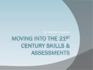 Moving Into the 21 st  Century  Skills & Assessments