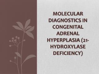 Molecular  diagnostics  in  congenital  adrenal  hyperplasia  (21-hydroxylase  deficiency )