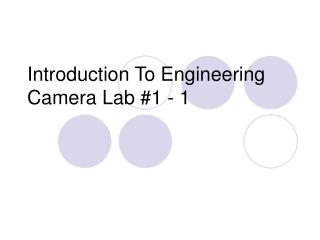 Introduction To Engineering Camera Lab #1 - 1