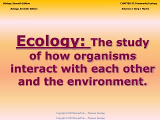 Ecology:  The study of how organisms interact with each other and the environment.