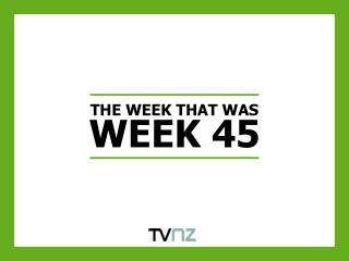 THE WEEK THAT WAS WEEK 45