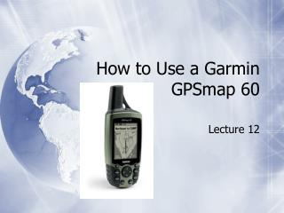 How to Use a Garmin GPSmap 60