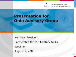 Ken Kay, President Partnership for 21 st  Century Skills  Webinar August 5, 2008