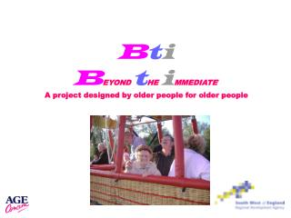 B t i B EYOND t HE  i MMEDIATE �  A project designed by older people for older people