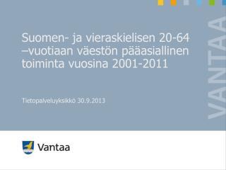 Suomen- ja vieraskielisen 20-64 –vuotiaan väestön pääasiallinen toiminta vuosina 2001-2011