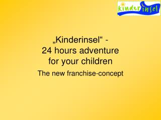 """Kinderinsel"" -  24 hours adventure  for your children"