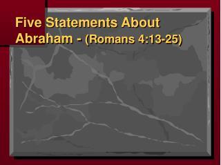 Five Statements About Abraham -  (Romans 4:13-25)