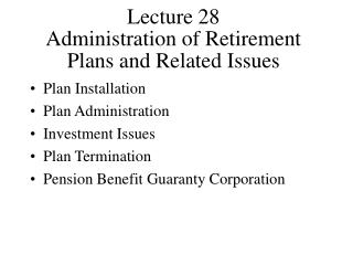 Lecture 28 Administration of Retirement Plans and Related Issues