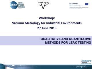 Workshop: Vacuum Metrology for Industrial Environments 27 June 2013