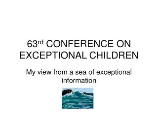 63 rd  CONFERENCE ON EXCEPTIONAL CHILDREN