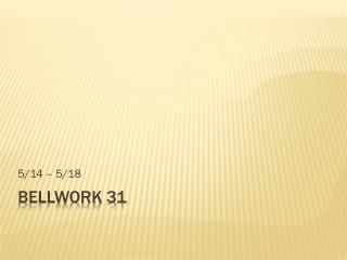 Bellwork 31