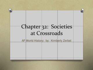 Chapter 32:  Societies at Crossroads