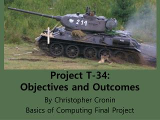 Project T-34: Objectives and Outcomes