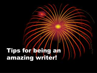 Tips for being an amazing writer!