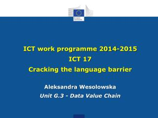 ICT work programme 2014-2015 ICT  17 Cracking the language barrier Aleksandra  Wesolowska