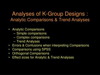 Analyses of K-Group Designs :  Analytic Comparisons & Trend Analyses