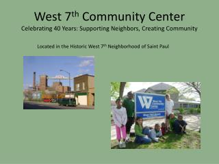 West 7 th  Community Center Celebrating 40 Years: Supporting Neighbors, Creating Community