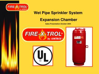 Wet Pipe Sprinkler System  Expansion Chamber Sales Presentation October 2004